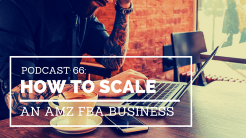 Podcast 66: Growing to $2,500 a Week and How to Scale Our Amazon FBA Business
