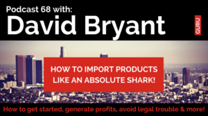 Podcast 68: How to Import Products from China Like David Bryant and His $1 Million a Year Business