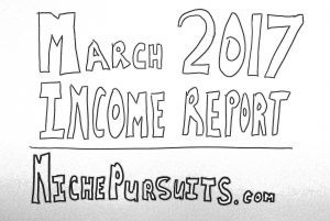 Niche Pursuits Income Report for March 2017