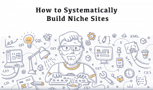 How To Systematically Build Niche Sites