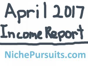 Niche Pursuits Income Report for April 2017