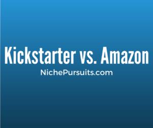Kickstarter vs Amazon: How I Failed on Kickstarter But Won on Amazon