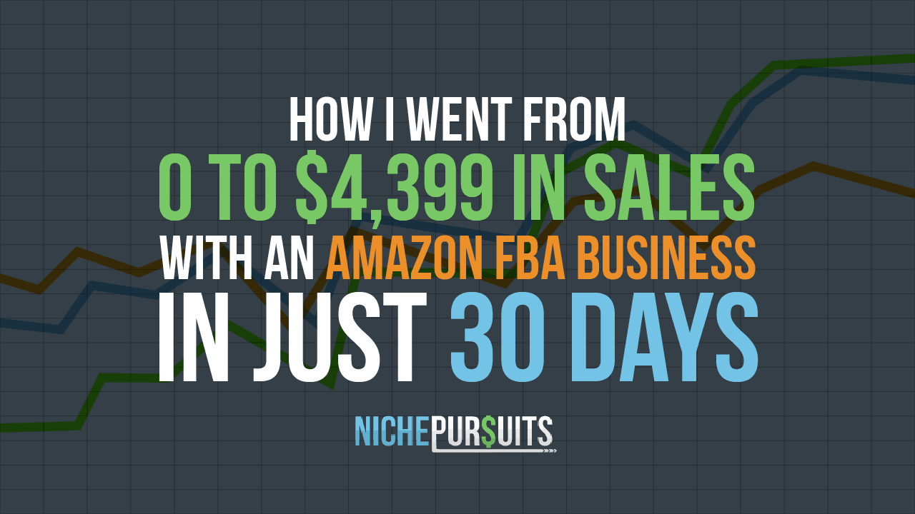 Amazon FBA: How I Sold $4,399 in My First 30 Days on Amazon