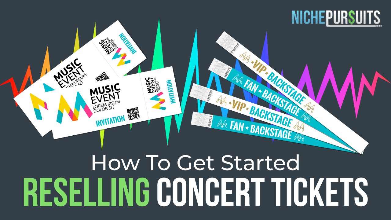 how to get started reselling concert tickets niche pursuits
