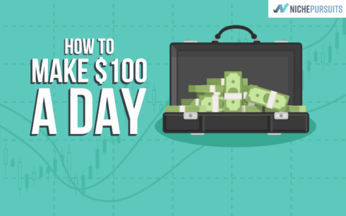 How to Make $100 a Day (It's Easier Than You Think!) - Niche Pursuits