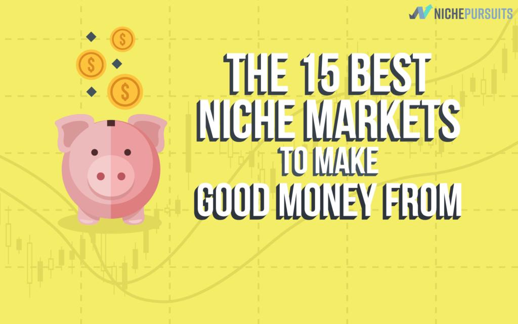 The 15 Best Niche Markets To Make Good Money From - Niche