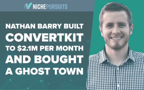 How Nathan Barry Built ConvertKit to $2.1 Million Per Month and Bought a Ghost Town