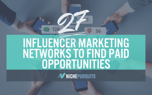 The 27 Top Influencer Marketing Networks To Find Paid Opportunities